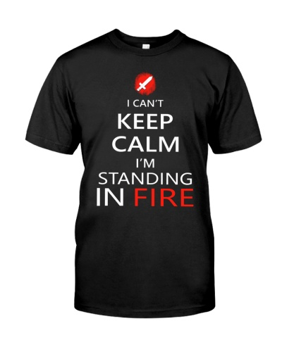 I CAN'T KEEP CALM I'M STANDING IN FIRE
