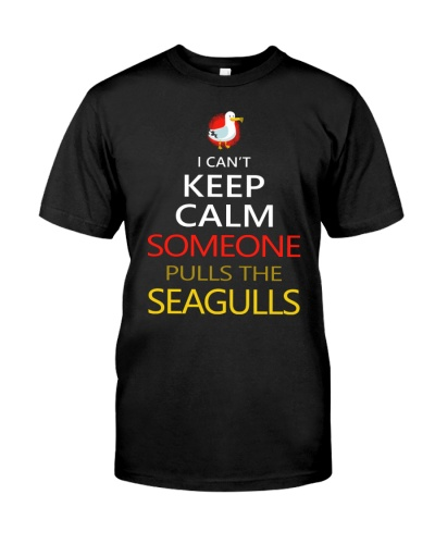 I CAN'T KEEP CALM SOMEONE PULLS THE SEAGULLS