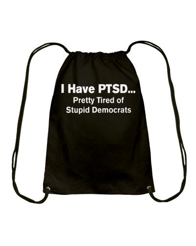 I Have PTSD pretty tired of stupid democrat