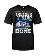 I'm a Trucker I dont' stop when I'm tired Classic T-Shirt front