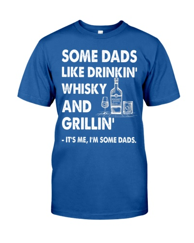 Some Dad Like Drinkin' Whisky And Grillin'
