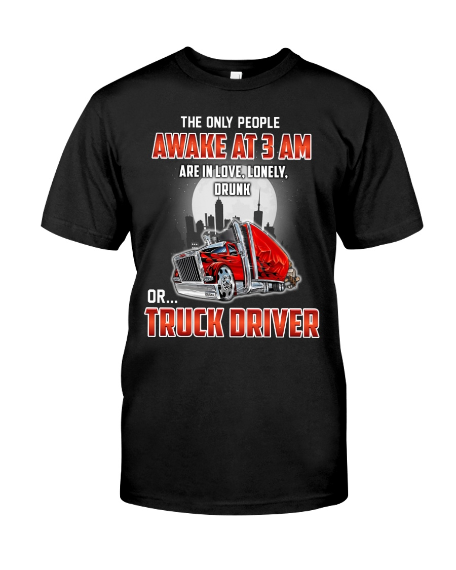 TRUCKER -The only people awake at 3 am  Classic T-Shirt