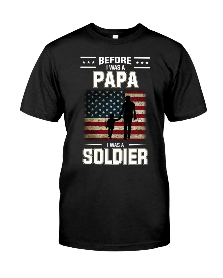 Before I Was A Papa I Was A Soldier  Classic T-Shirt