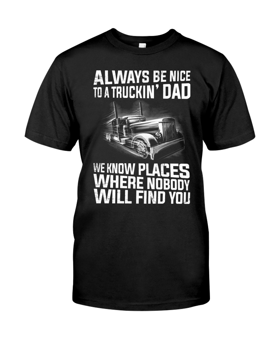 Always be nice to a TRUCKIN' DAD Classic T-Shirt