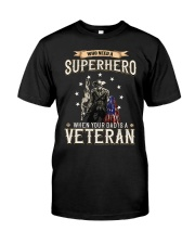 Who Need A Superhero When Your Dad Is Veteran Classic T-Shirt front