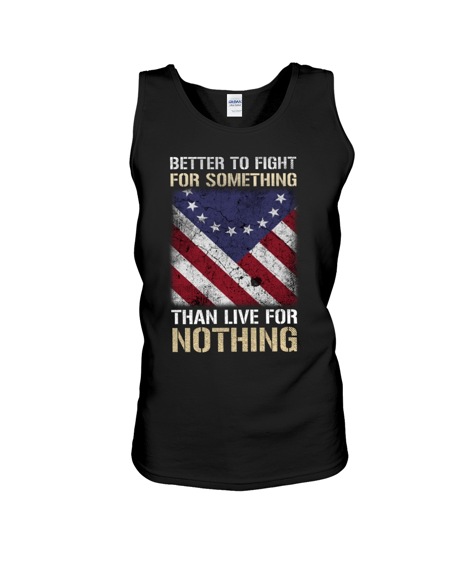 Better Fight For Something Than Live For Nothing Unisex Tank