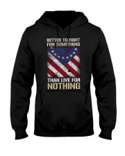 Better Fight For Something Than Live For Nothing Hooded Sweatshirt thumbnail