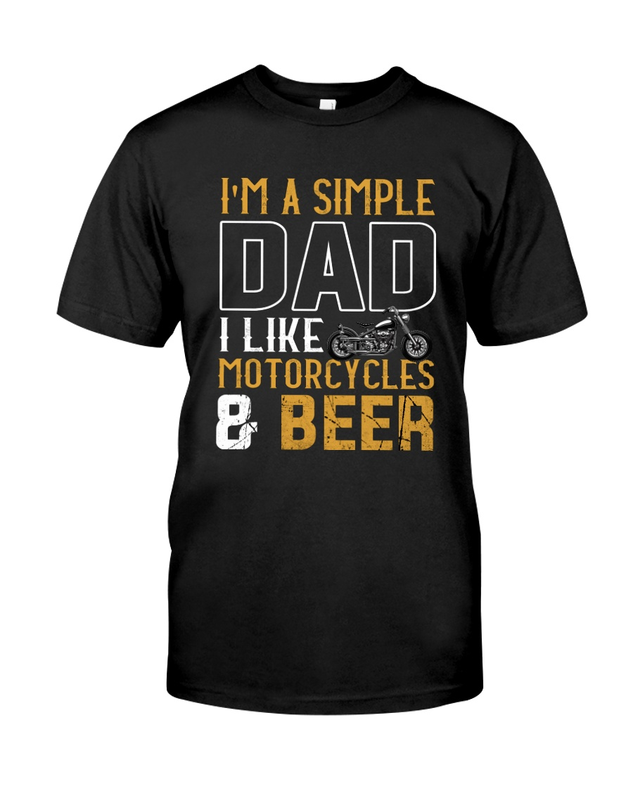 I'M A SIMPLE DAD - I LIKE MOTORCYCLES AND BEER Classic T-Shirt