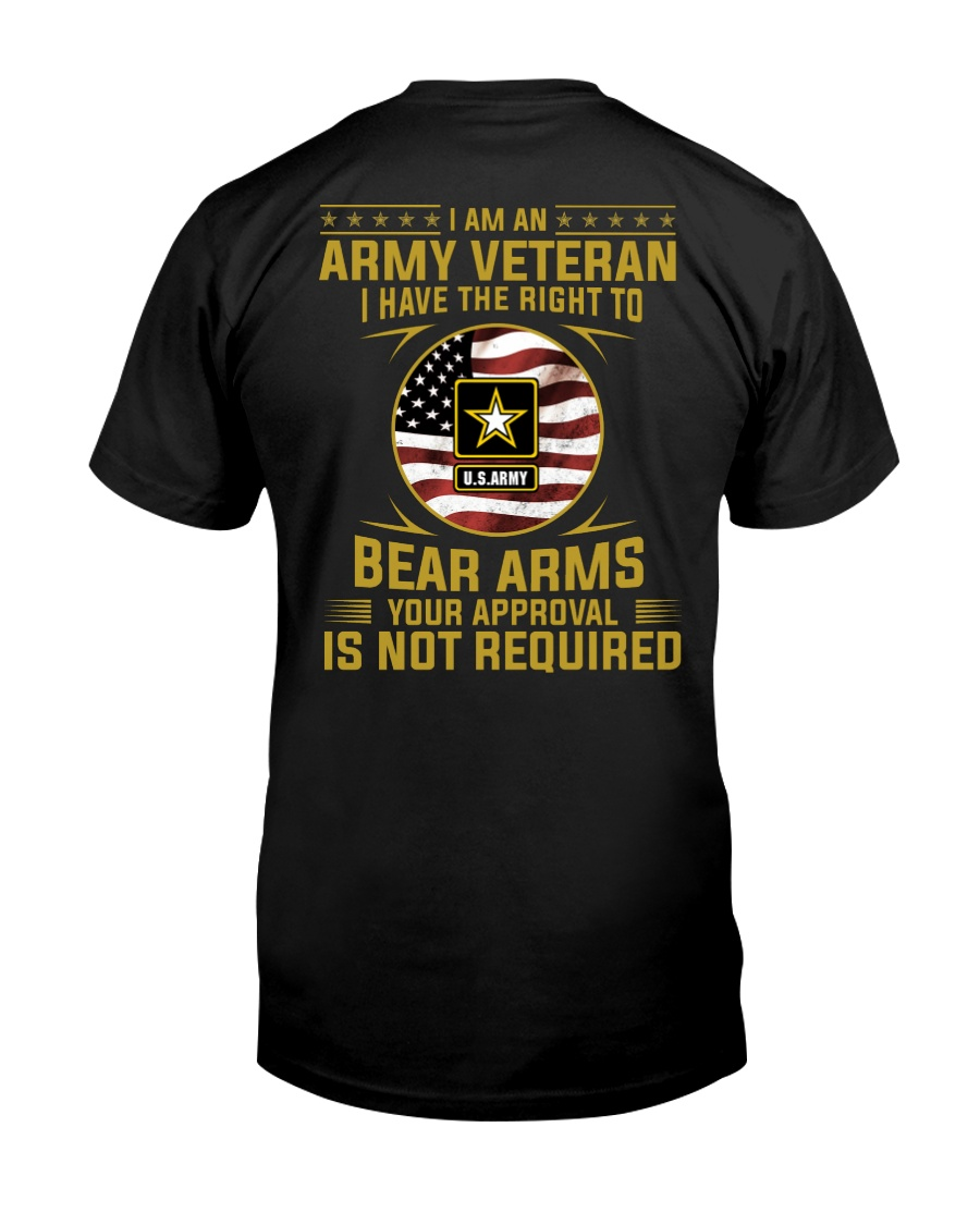 I Am An Army Veteran Your Approval Is Not Required Classic T-Shirt