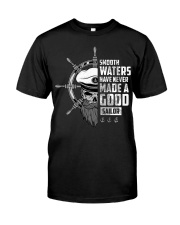 Smooth Waters Have Never Made A Good Sailor  Classic T-Shirt front
