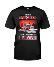 LIFE AS A TRUCKER ONLY THE STRONG SURVIVE Classic T-Shirt front
