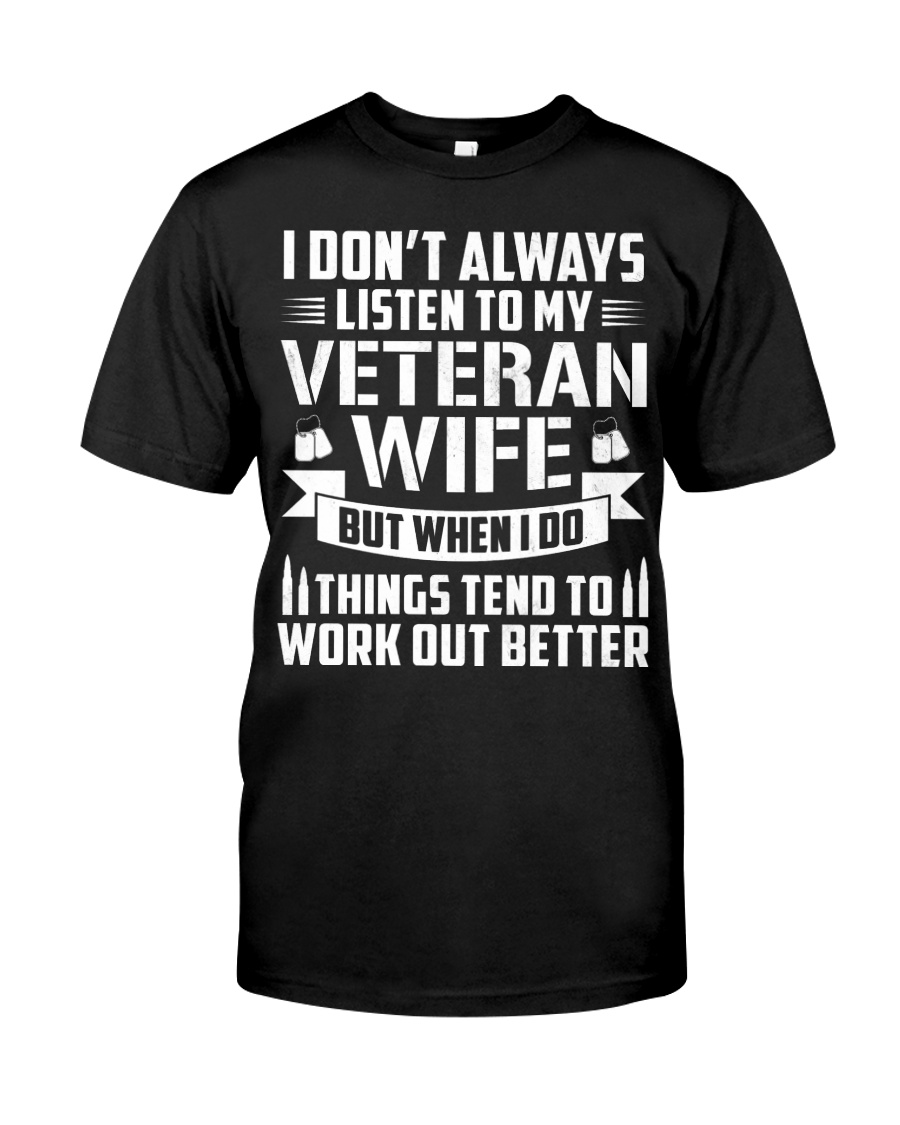 I Don't Always Listen To My Veteran Wife Classic T-Shirt