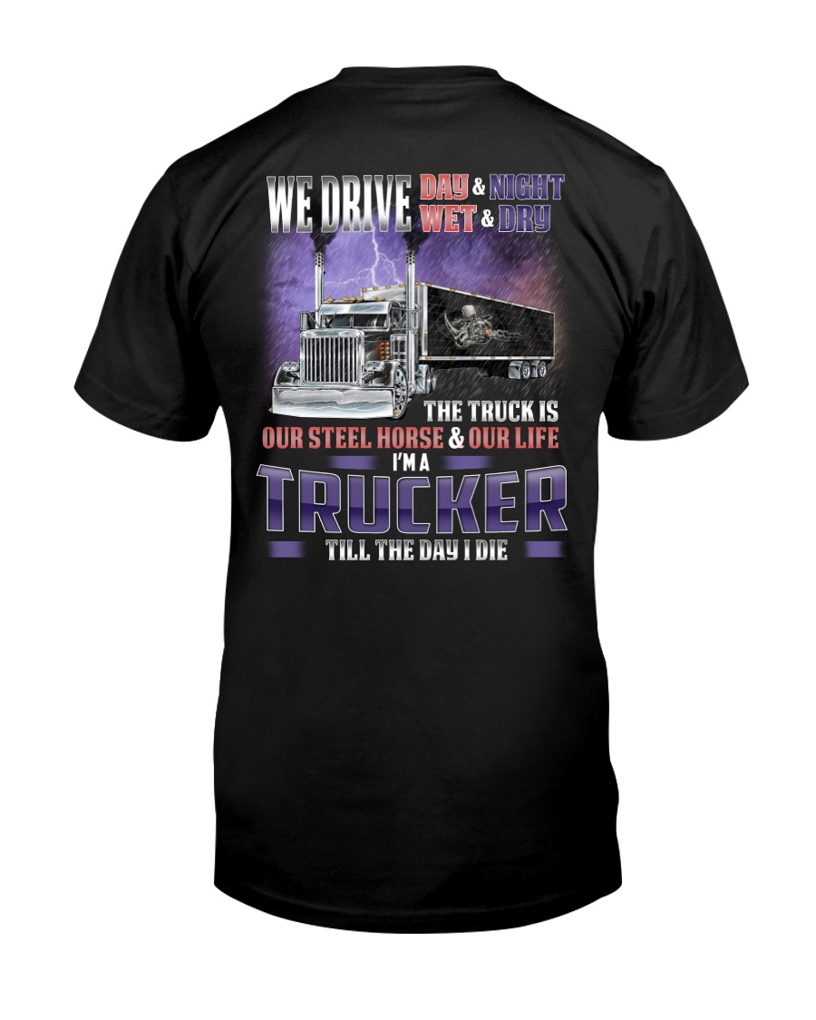 We drive day and night wet and dry Classic T-Shirt