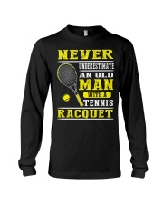 Never Understimate An Old Man With A Tennis Shirt Long Sleeve Tee thumbnail