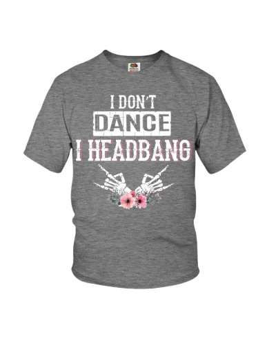 I DON'T DANCE I HEADBANG