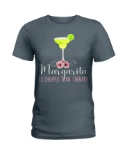 MARGARITA IS CHEAPER THAN THERAPY Ladies T-Shirt front