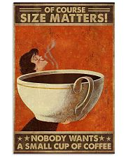 Size matters No one wants a small cup of coffee 11x17 Poster front