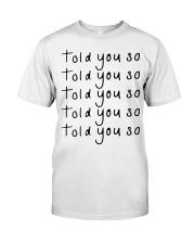 told you so white tee Classic T-Shirt thumbnail