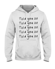 told you so white tee Hooded Sweatshirt front
