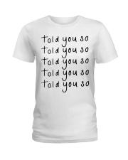 told you so white tee Ladies T-Shirt thumbnail