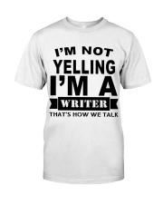 I'm not Yelling - I'm a Writer Classic T-Shirt thumbnail