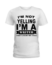 I'm not Yelling - I'm a Writer Ladies T-Shirt front