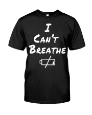 i can't breathe i have no energy Classic T-Shirt front