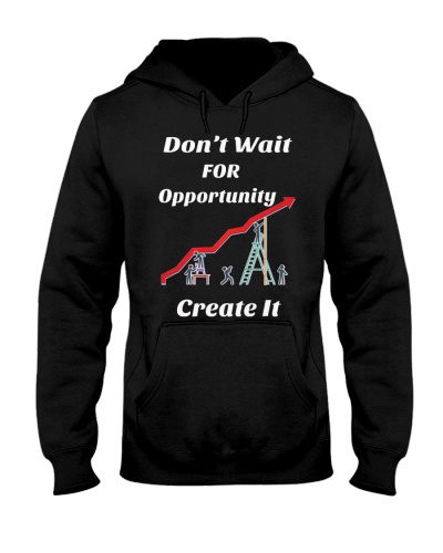 Don't Wait for Opportunity Create it t-shirt