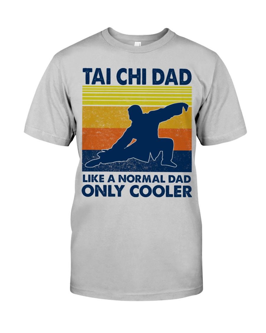 Tai Chi Dad Like A Normal Dad Only Cooler Classic T-Shirt