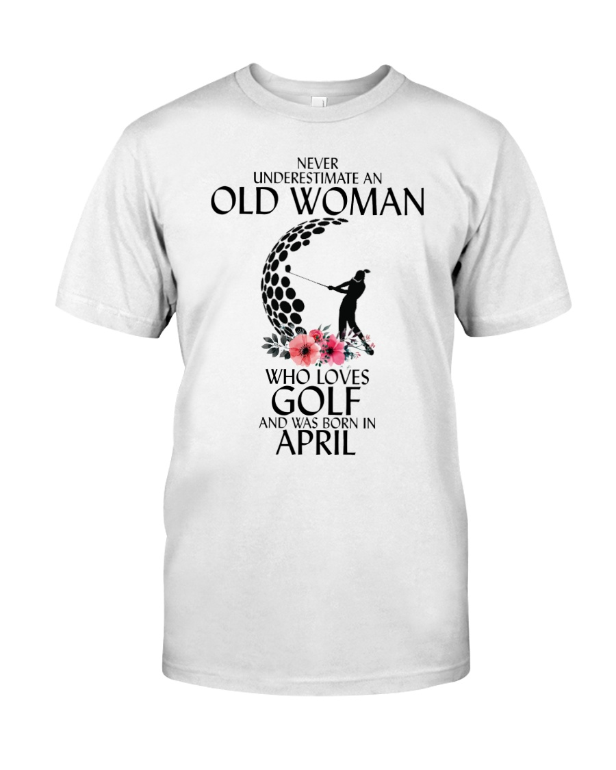 Never Underestimate Old Woman Golf April Classic T-Shirt