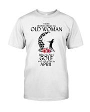 Never Underestimate Old Woman Golf April Classic T-Shirt front
