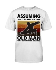 Assuming I'm Just An Old Man Tai Chi Classic T-Shirt front