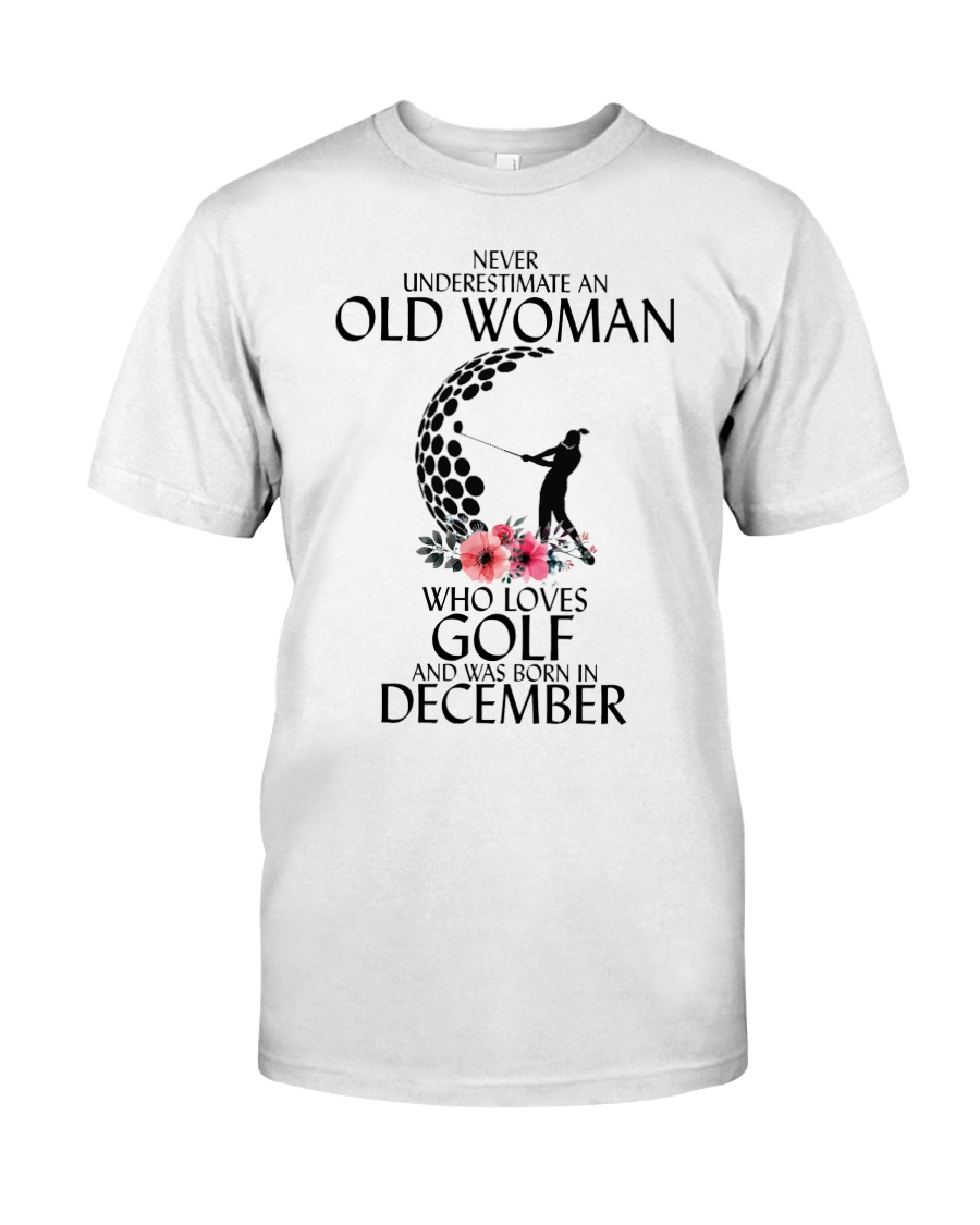 Never Underestimate Old Woman Golf December Classic T-Shirt