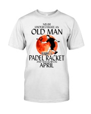 Never Underestimate Old Man Padel Racket April Classic T-Shirt front