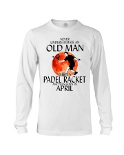 Never Underestimate Old Man Padel Racket April Long Sleeve Tee thumbnail