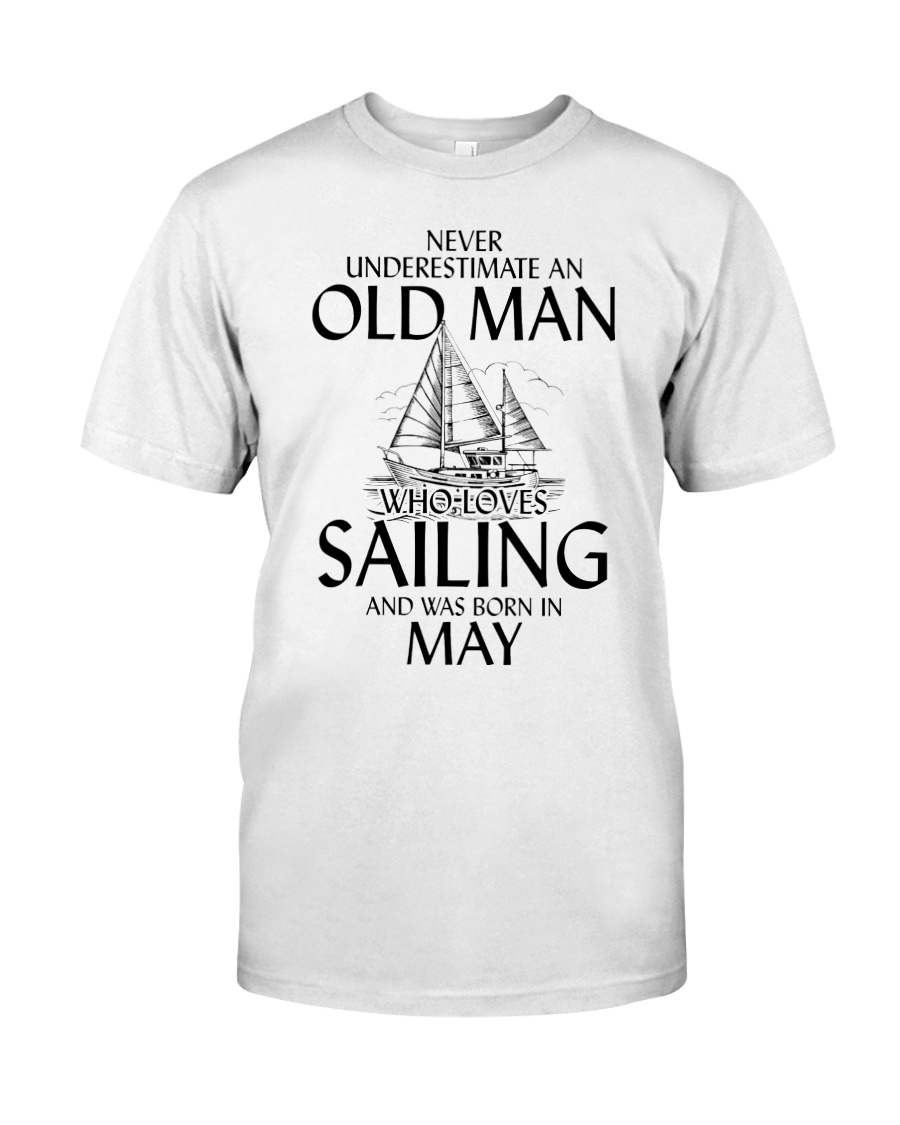 Never Underestimate Old Man Loves Sailing May Classic T-Shirt