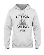 Never Underestimate Old Man Loves Sailing May Hooded Sweatshirt thumbnail