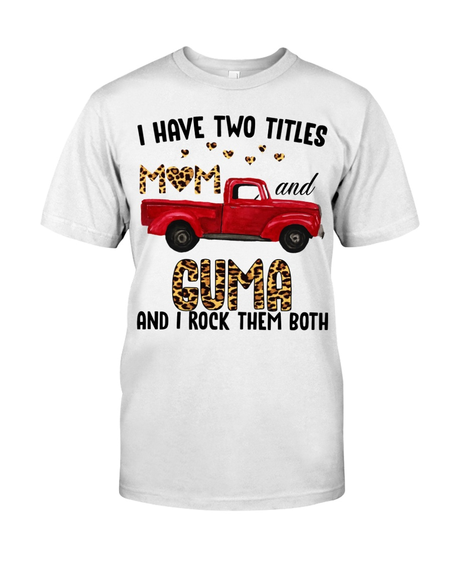 I Have Two Titles Mom And Guma Classic T-Shirt