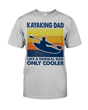 Kayaking Dad Like A Normal Dad Only Cooler Classic T-Shirt front