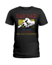 DAD DAD The Man The Myth The Bad Influence Ladies T-Shirt tile