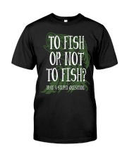 To Fish Or Not To Fish Classic T-Shirt front