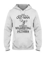 Never Underestimate Old Man Weightlifting December Hooded Sweatshirt thumbnail