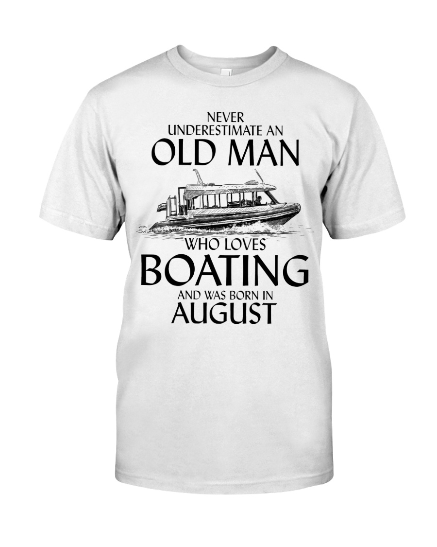 Never Underestimate Old Man Boating August Classic T-Shirt