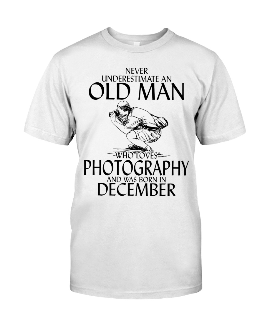 Never Underestimate Old Man Photography December Classic T-Shirt