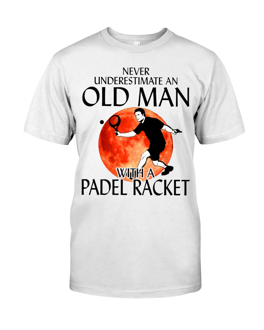 Never Underestimate An Old Man With A Padel Racket Classic T-Shirt