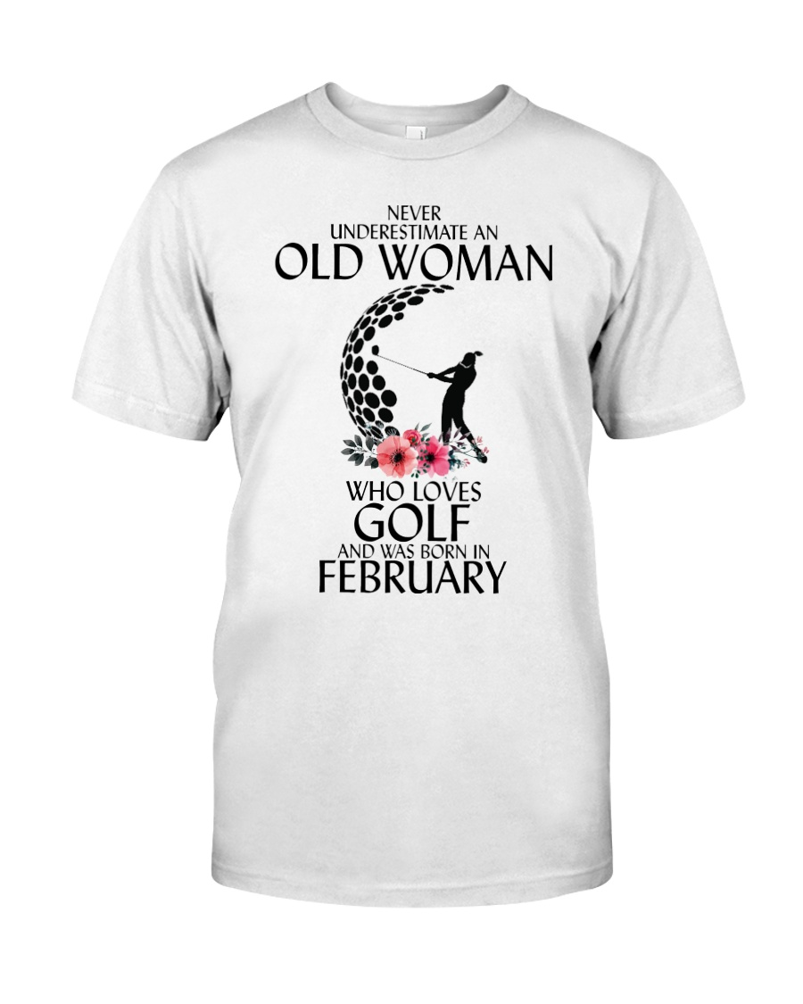 Never Underestimate Old Woman Golf February Classic T-Shirt
