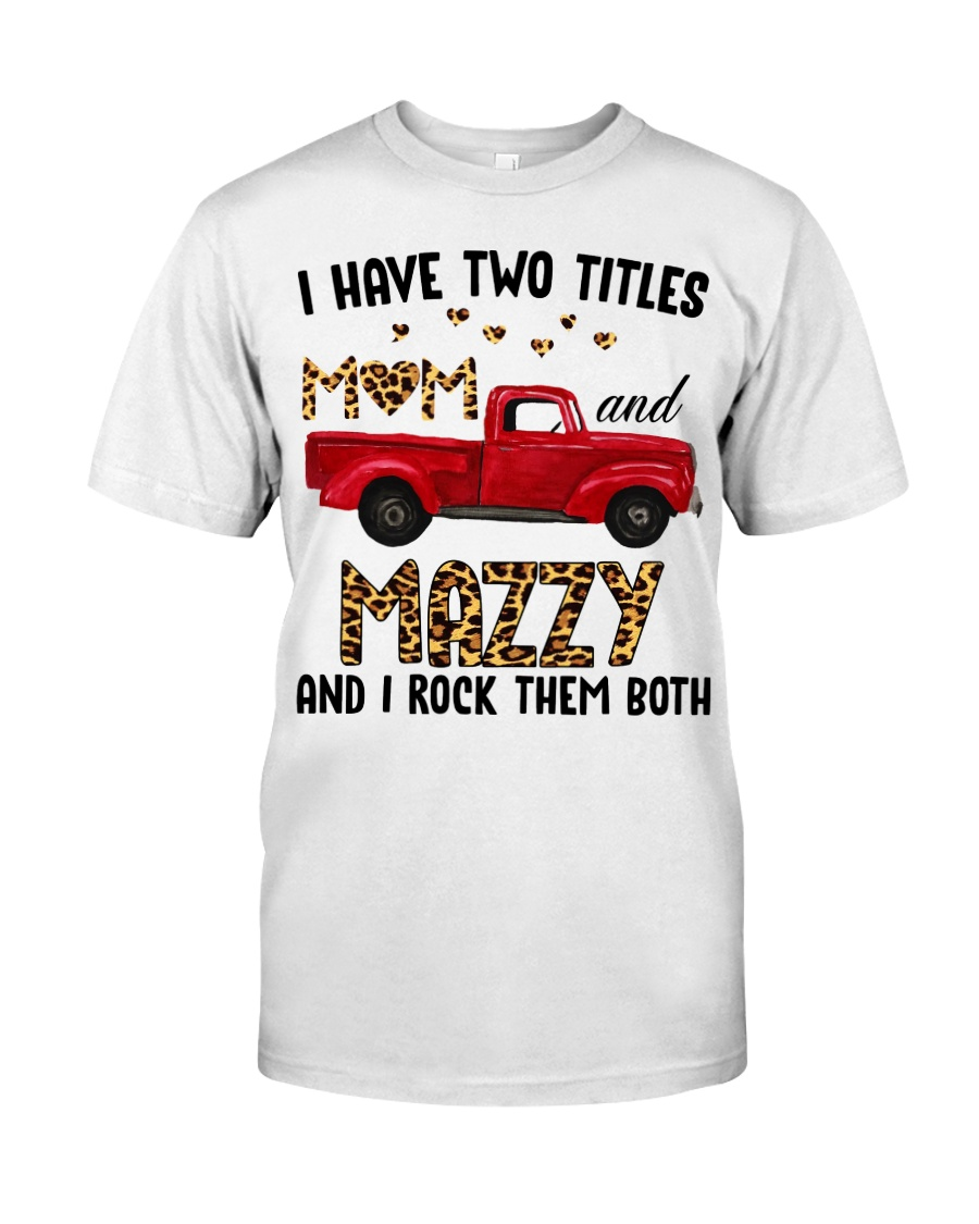 I Have Two Titles Mom And Mazzy Classic T-Shirt