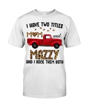 I Have Two Titles Mom And Mazzy Classic T-Shirt front