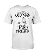 Never Underestimate Old Man Loves Tennis December Classic T-Shirt front