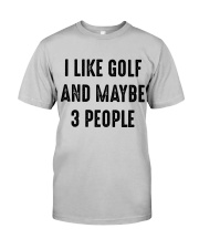 I Like Golf And Maybe 3 People Classic T-Shirt front